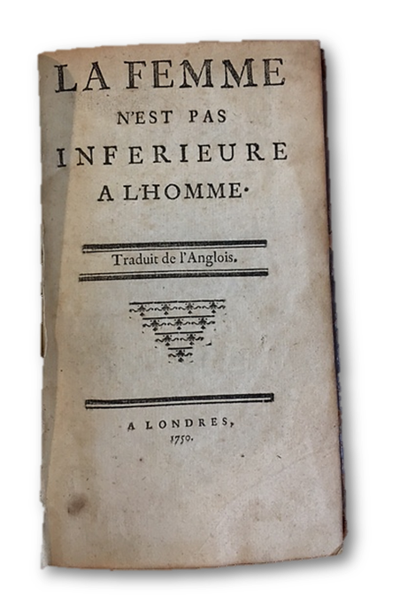 """""""La Femme N'est Pas Inferieure A L'Homme,"""" Printed in 1750. An Early Tract on Women's Rights - OCLC reports only 2 known copies of this text in the U.S. GENDER EQUALITY."""
