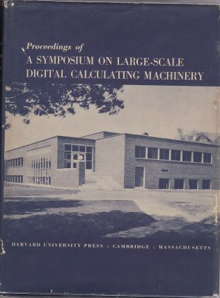 First Edition Proceedings of A Symposium on Large Scale Digital Calculating Machinery Signed by...