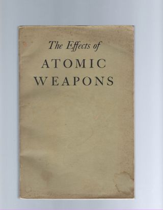 The Effects of Atomic Weapons 1950 Los Alamos Dept. of Defense Atomic Energy Co. Atomic, Bomb