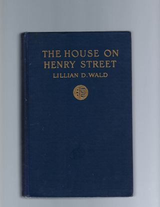 Lillian Wald, The House on Henry Street, Signed, 1915. Lillian D. Wald