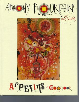Signed Anthony Bourdain Appetites Cookbook 1st Edition Signed. Anthony Bourdain